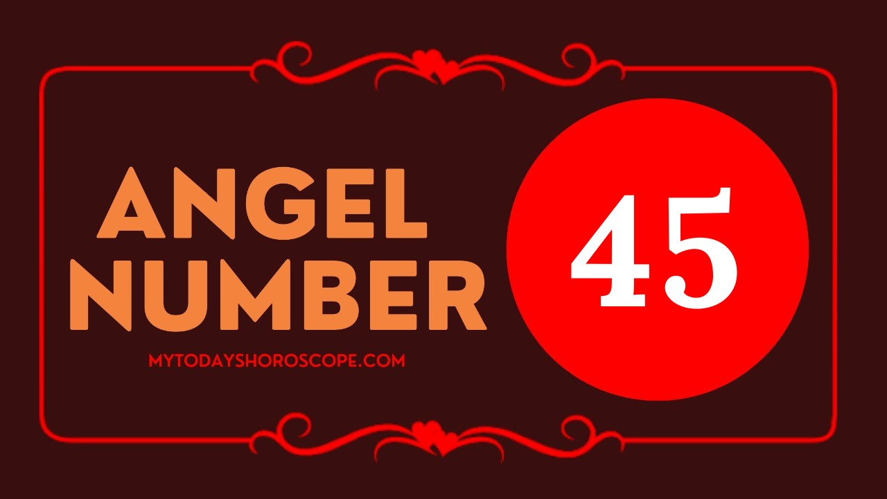 Angel Number 45 and It's Meaning